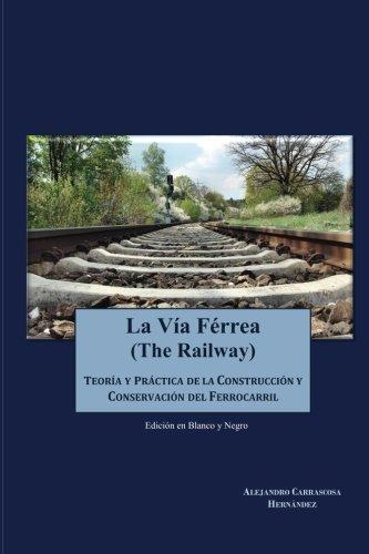 La Via Ferrea (en blanco y negro): Construccion y conservacion del ferrocarril