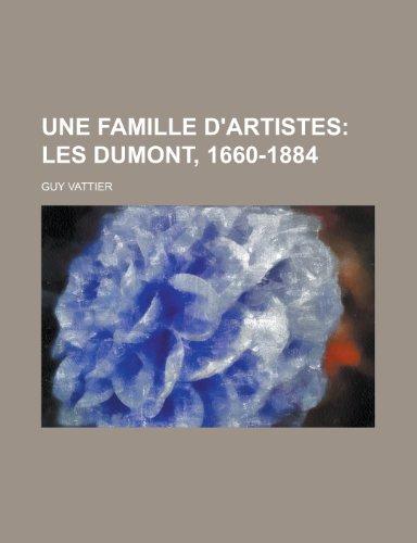 Une Famille D'artistes; Les Dumont, 1660-1884