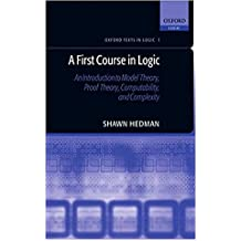 A First Course in Logic: An Introduction to Model Theory, Proof Theory, Computability, and Complexity (Oxford Texts in Logic) (English Edition)