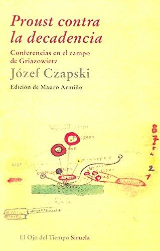 Proust contra la decadencia: Conferencias en el campo de Griazowietz (El Ojo del Tiempo) por Józef Czapski
