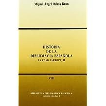 Historia de la diplomacia española: La Edad Barroca II (Biblioteca Diplomática Española)