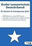 Großer Lernwortschatz Deutsch-Somali für Deutsch als Fremdsprache: Thematisches Lern- und Nachschlagwerk für Asylbewerber und Flüchtlinge aus Somalia