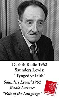 Tynged yr Iaith / Fate of the Language: Darlith Radio 1962 Saunders Lewis / Saunders Lewis' 1962 Radio Lecture (English Edition) di [Lewis, Saunders, Williams, Aled]