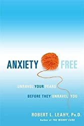 Anxiety Free: Unravel Your Fears Before They Unravel You by Robert L. Leahy (2009-04-13)