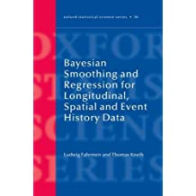 Bayesian Smoothing and Regression for Longitudinal, Spatial and Event History Data (Oxford Statistical Science Series) by Ludwig Fahrmeir (2011-04-28)