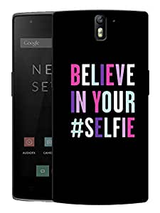 """Humor Gang Believe In Your Selfie Printed Designer Mobile Back Cover For """"OnePlus One"""" By Humor Gang (3D, Matte Finish, Premium Quality, Protective Snap On Slim Hard Phone Case, Multi Color)"""