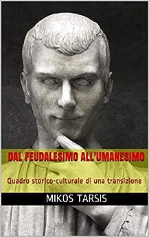 Dal Feudalesimo All'umanesimo: Quadro Storico-culturale Di Una Transizione por Mikos Tarsis Gratis