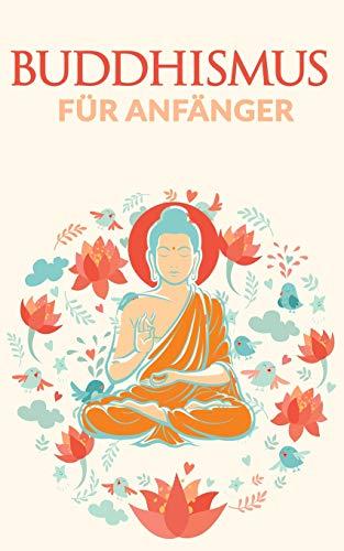 Buddhismus für Anfänger: Gelassenheit, Verständnis & Glück