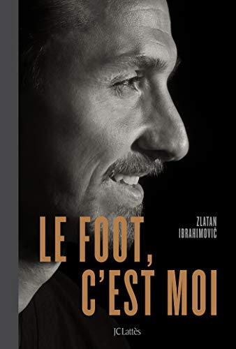 Le foot, c'est moi par Zlatan Ibrahimovic