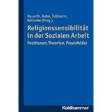 Religionssensibilität in der Sozialen Arbeit: Positionen, Theorien, Praxisfelder (German Edition)