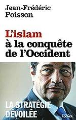 L'Islam à la conquête de l'Occident - La stratégie dévoilée de Jean-Frédéric Poisson