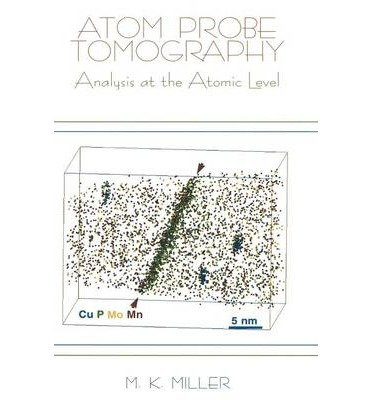 By M K Miller ( Author ) [ Atom Probe Tomography: Analysis at the Atomic Level By Jul-2000 Hardcover