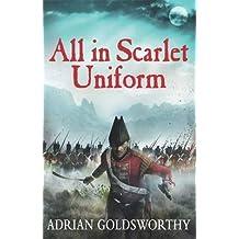 [(All in Scarlet Uniform)] [ By (author) Adrian Goldsworthy ] [November, 2014]