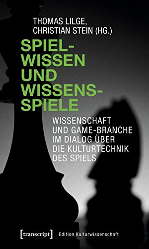 Spielwissen und Wissensspiele: Wissenschaft und Game-Branche im Dialog über die Kulturtechnik des Spiels (Edition Kulturwissenschaft, Bd. 139)