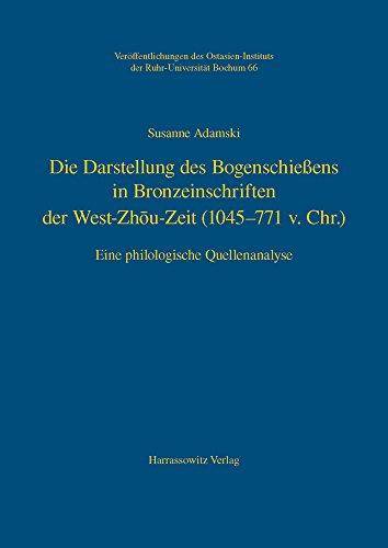 Die Darstellung des Bogenschießens in Bronzeinschriften der West-Zhōu-Zeit (1045–771 v.Chr.): Eine philologische Quellenanalyse (Veröffentlichungen ... der Ruhr-Universität, Bochum, Band 66) (Bögen Pacific)