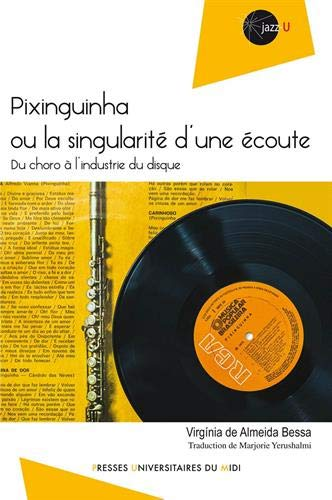 Pixinguinha ou la singularité d'une écoute : Du choro a l'industrie du disque (L Bessa)