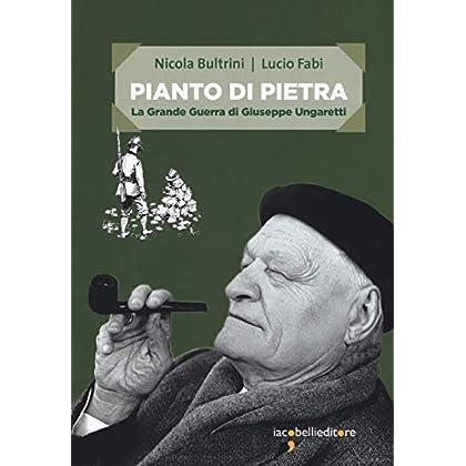 Pianto Di Pietra. La Grande Guerra Di Giuseppe Ungaretti