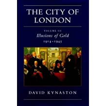 THE CITY OF LONDON: VOLUME III ILLUSIONS OF GOLD 1914-1945. by David Kynaston (1999-08-01)