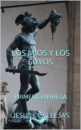 LOS MIOS Y LOS SUYOS: PRIMERA ENTREGA por Jesus I. CALLEJAS
