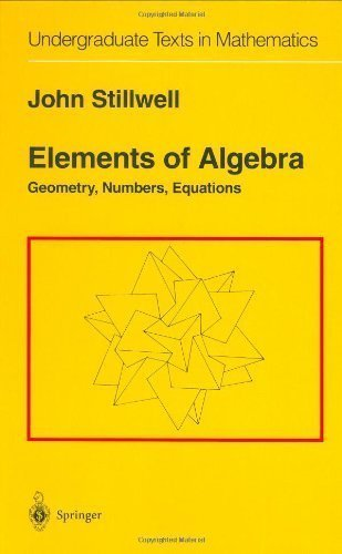 Elements of Algebra: Geometry, Numbers, Equations (Undergraduate Texts in Mathematics) by Stillwell, John published by Springer (1994)