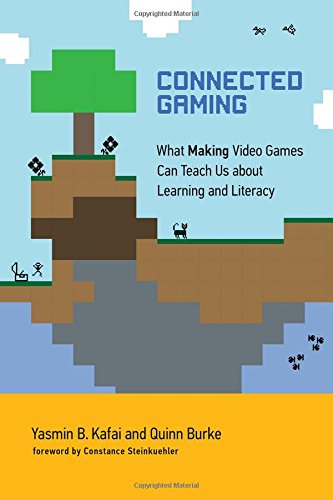Connected Gaming: What Making Video Games Can Teach Us about Learning and Literacy (John D. and Catherine T. MacArthur Foundation Series on Digital Media and Learning)