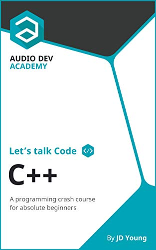 Let's talk Code: C++: A programming crash course on C++, for absolute beginners (English Edition)