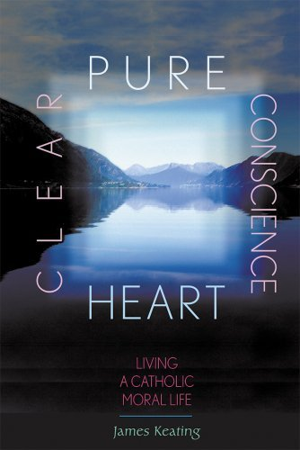 pure-heart-clear-conscience-living-a-catholic-moral-life-by-james-keating-2003-05-09