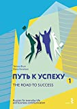 The Road to Success - Russian for everyday life and business communication: Course Book and Workbook