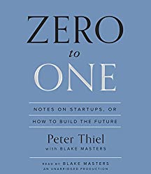 Zero to One: Notes on Startups, or How to Build the Future by Peter Thiel (2014-09-16)