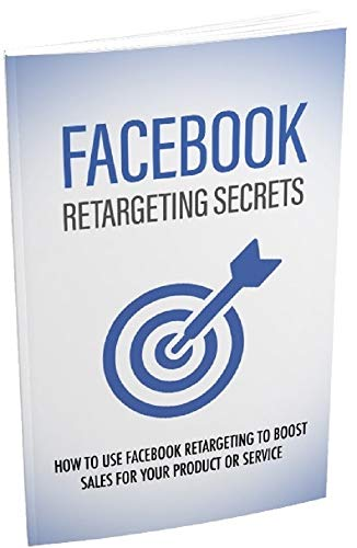 Facebook Retargeting Secrets in 2019: How to use Facebook Retargeting To Boost Sales For Your Product Or Service (English Edition)