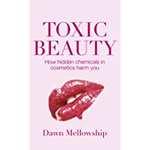 Toxic Beauty: The hidden chemicals in cosmetics and how they can harm us (English Edition)