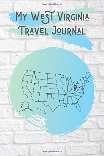 My West Virginia Travel Journal: A Cool Travel Journal For Teenagers. 6x9 Lined Vacation Diary, or Road Trip Notebook for Teens and Kids of All Ages.
