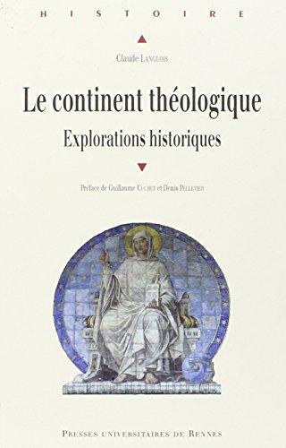 Le continent thologique : Explorations historiques
