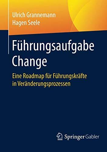 Führungsaufgabe Change: Eine Roadmap für Führungskräfte in Veränderungsprozessen
