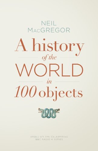 A History of the World in 100 Objects by Dr Neil MacGregor (2011-10-06)