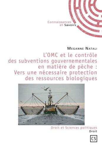 L'OMC et le contrôle des subventions gouvernementales en matière de pêche : Vers une nécessaire protection des ressources biologiques