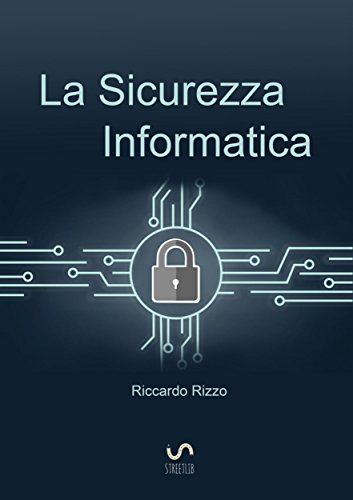 La Sicurezza Informatica (Italian Edition) eBook: Riccardo Rizzo ...