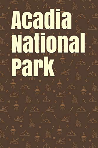 Acadia National Park: Blank Lined Journal for Maine Camping, Hiking, Fishing, Hunting, Kayaking, and All Other Outdoor Activities (Maine Zelt In Camping)