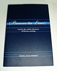 Between the Lines: Master the Subtle Elements of Fiction Writing by Jessica Page Morrell (2006-12-24)