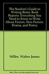 The Student's Guide to Writing Better Book Reports: Everything You Need to Know to Write About Fiction, Non-Fiction, Drama, and Poetry