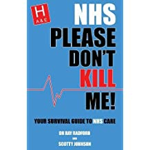 Nhs Please Don't Kill Me!: Your Survival Guide to Nhs Care