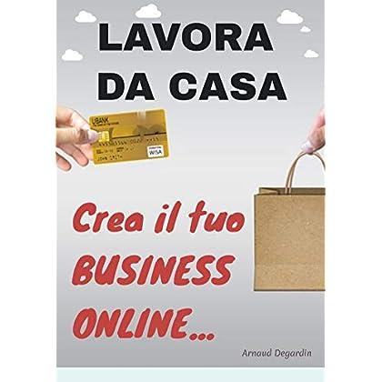Lavora Da Casa: Crea Il Tuo Business Online...