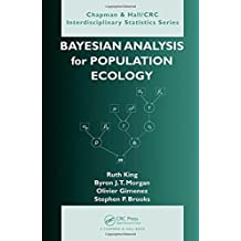 Bayesian Analysis for Population Ecology (Chapman & Hall/CRC Interdisciplinary Statistics) 1st edition by King, Ruth, Morgan, Byron, Gimenez, Olivier, Brooks, Steve (2009) Hardcover