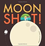 Moon Shot!: From blast off to splash down, ride along with Neil, Buzz, and Michael on the journey and adventure of a lifetime.