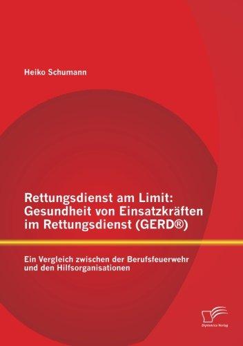 Rettungsdienst am Limit: Gesundheit von Einsatzkräften im Rettungsdienst (GERD®): Ein Vergleich zwischen der Berufsfeuerwehr und den Hilfsorganisationen