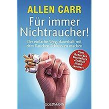 Für immer Nichtraucher!: Der einfache Weg, dauerhaft mit dem Rauchen Schluß zu machen (German Edition)