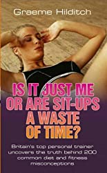 [Is it Just Me or are Sit Ups a Waste of Time?] (By: Graeme Hilditch) [published: December, 2008]