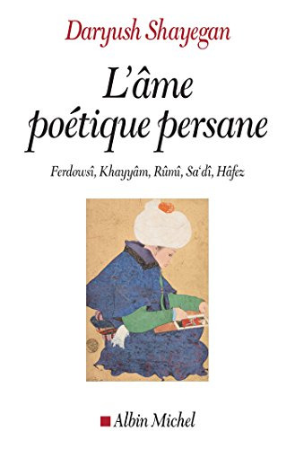 L'Ame potique persane : Ferdows, Khayym, Rm, Sa'd, Hfez