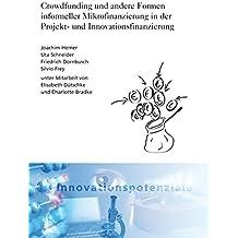 Crowdfunding und andere Formen informeller Mikrofinanzierung in der Projekt- und Innovationsfinanzierung. (ISI-Schriftenreihe Innovationspotenziale)