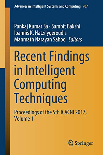 Recent Findings in Intelligent Computing Techniques: Proceedings of the 5th ICACNI 2017, Volume 1 (Advances in Intelligent Systems and Computing, Band 707)
